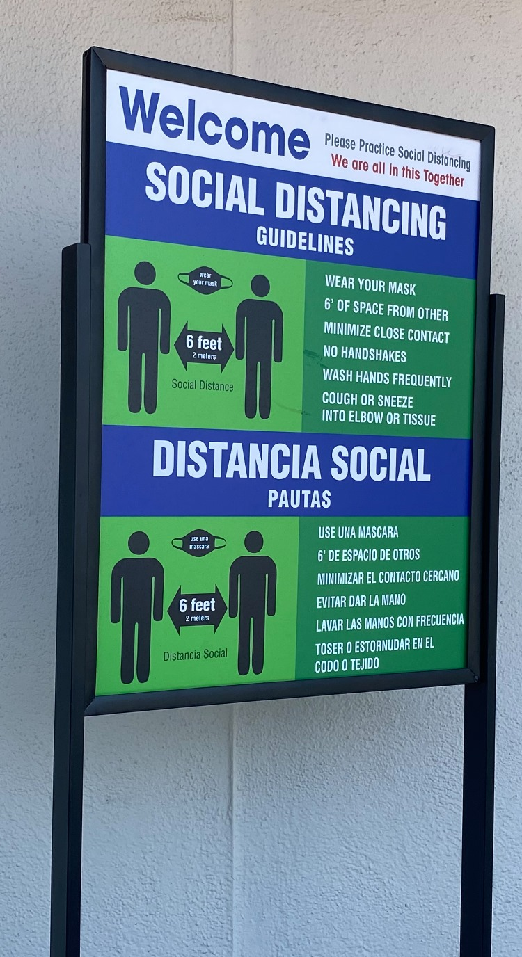 This is a bilingual welcome sign we fabricated that displays social distancing guidelines. With the protocols laid out in English and Spanish, more people can understand the necessary steps to reduce the risks facing the community.